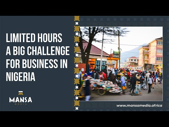 Limited hours a big challenge for business in Nigeria